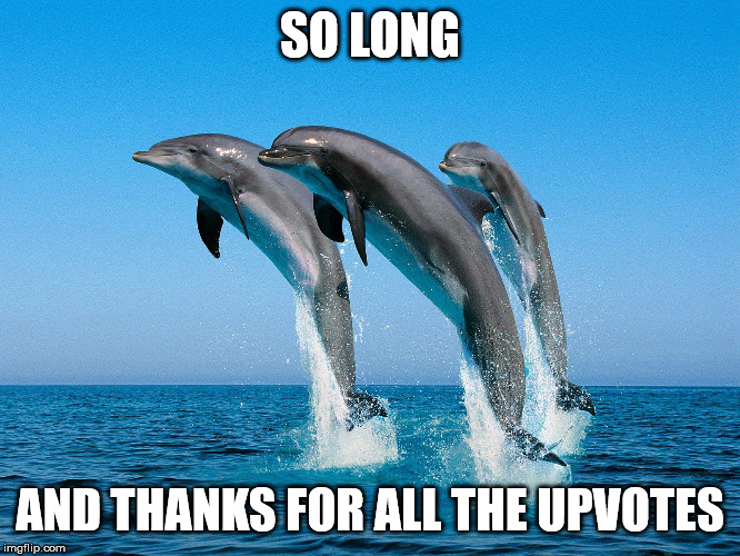 so long | SO LONG AND THANKS FOR ALL THE UPVOTES | image tagged in so long | made w/ Imgflip meme maker