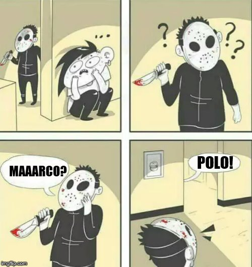 Hiding from serial killer | MAAARCO? POLO! | image tagged in hiding from serial killer | made w/ Imgflip meme maker