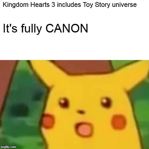 Surprised Pikachu Meme | Kingdom Hearts 3 includes Toy Story universe It's fully CANON | image tagged in memes,surprised pikachu | made w/ Imgflip meme maker