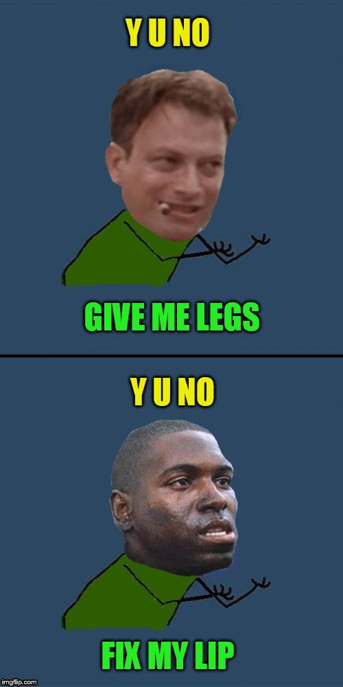 Y U NO GIVE ME LEGS Y U NO FIX MY LIP | made w/ Imgflip meme maker