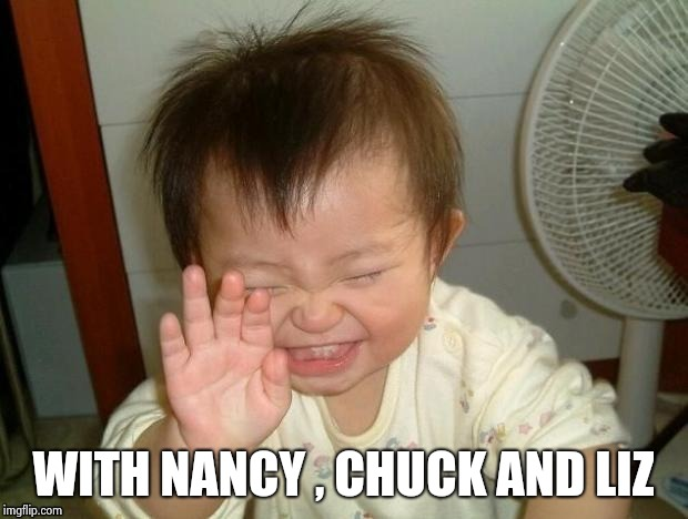Happy Baby | WITH NANCY , CHUCK AND LIZ | image tagged in happy baby | made w/ Imgflip meme maker