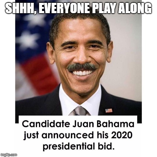 Juan Bahama 2020 | SHHH, EVERYONE PLAY ALONG | image tagged in juan bahama,dank memes,barack obama,memes | made w/ Imgflip meme maker