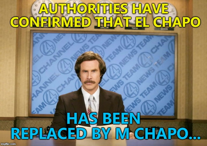 It's the Sesame Street rule of succession... :) | AUTHORITIES HAVE CONFIRMED THAT EL CHAPO HAS BEEN REPLACED BY M CHAPO... | image tagged in this just in,memes,el chapo | made w/ Imgflip meme maker