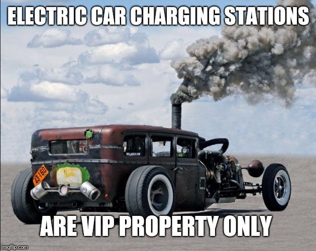 F your electric car | ELECTRIC CAR CHARGING STATIONS ARE VIP PROPERTY ONLY | image tagged in f your electric car | made w/ Imgflip meme maker