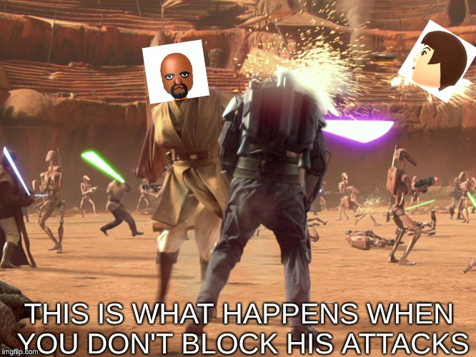 Jango Fett dead | THIS IS WHAT HAPPENS WHEN YOU DON'T BLOCK HIS ATTACKS | image tagged in jango fett dead | made w/ Imgflip meme maker