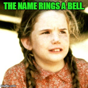 Laura Ingalls | THE NAME RINGS A BELL. | image tagged in laura ingalls | made w/ Imgflip meme maker