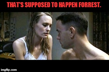 Forrest Gump Jenny | THAT'S SUPPOSED TO HAPPEN FORREST. | image tagged in forrest gump jenny | made w/ Imgflip meme maker