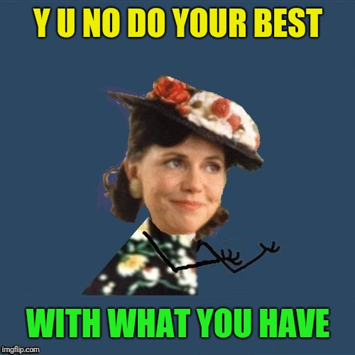 Y U NO DO YOUR BEST WITH WHAT YOU HAVE | made w/ Imgflip meme maker