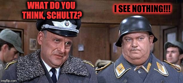 WHAT DO YOU THINK, SCHULTZ? I SEE NOTHING!!! | made w/ Imgflip meme maker