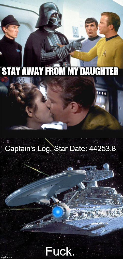 STAY AWAY FROM MY DAUGHTER Captain's Log, Star Date: 44253.8. F**k. | image tagged in star wars,star trek,captain kirk,darth vader,princess leia,enterprise | made w/ Imgflip meme maker