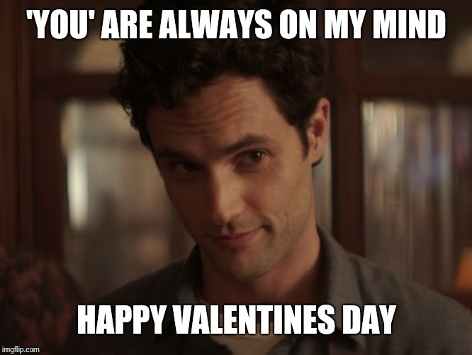 Happy Valentines Day | 'YOU' ARE ALWAYS ON MY MIND HAPPY VALENTINES DAY | image tagged in memes,valentine's day | made w/ Imgflip meme maker