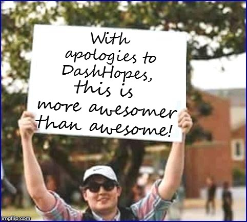 With apologies to DashHopes, this is more awesomer than awesome! | made w/ Imgflip meme maker