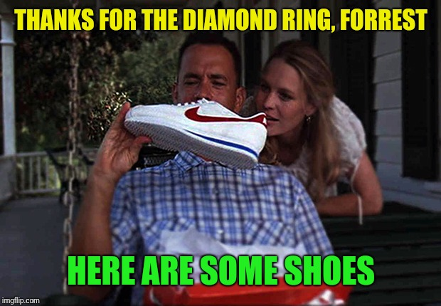 THANKS FOR THE DIAMOND RING, FORREST HERE ARE SOME SHOES | made w/ Imgflip meme maker