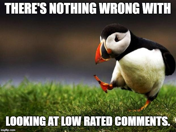 Unpopular Opinion Puffin | THERE'S NOTHING WRONG WITH LOOKING AT LOW RATED COMMENTS. | image tagged in memes,unpopular opinion puffin,imgflip,comments | made w/ Imgflip meme maker