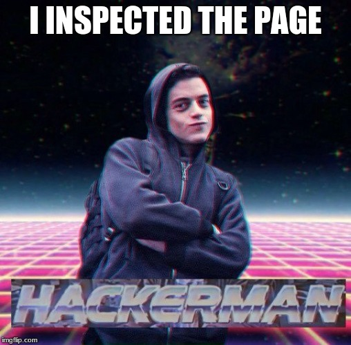 HackerMan | I INSPECTED THE PAGE | image tagged in hackerman | made w/ Imgflip meme maker