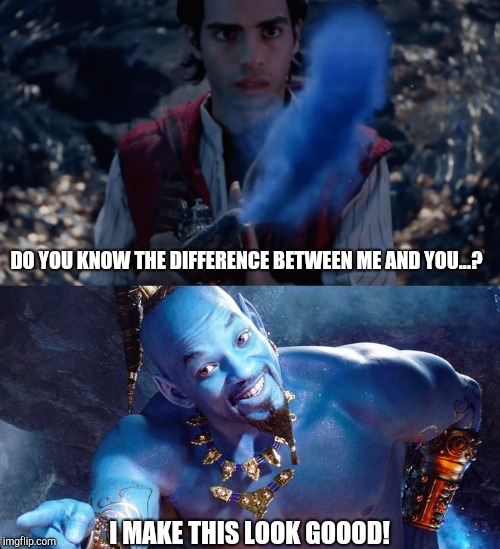 Aladdin meets Genie | DO YOU KNOW THE DIFFERENCE BETWEEN ME AND YOU...? I MAKE THIS LOOK GOOOD! | image tagged in will smith,aladdin,disney,genie,fresh prince | made w/ Imgflip meme maker