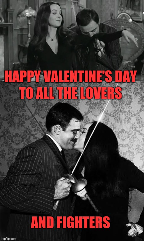 Happy Valentine's Day | HAPPY VALENTINE'S DAY TO ALL THE LOVERS AND FIGHTERS | image tagged in morticia  gomez,addams family,valentine's day,lovers,fighters | made w/ Imgflip meme maker