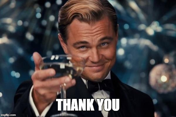 THANK YOU | image tagged in memes,leonardo dicaprio cheers | made w/ Imgflip meme maker