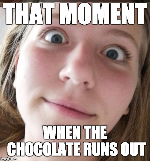 that moment when the chocolate is gone.... | THAT MOMENT WHEN THE CHOCOLATE RUNS OUT | image tagged in chocolate,sadness,eyes | made w/ Imgflip meme maker