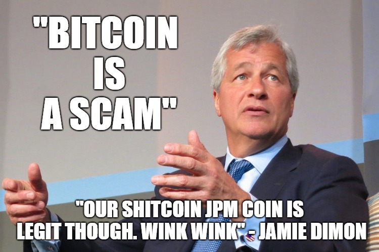 "Bitcoin Is A Scam? | ""BITCOIN IS A SCAM"" ""OUR SHITCOIN JPM COIN IS LEGIT THOUGH. WINK WINK"" - JAMIE DIMON 