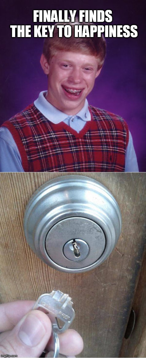 FINALLY FINDS THE KEY TO HAPPINESS | image tagged in memes,bad luck brian,broken key | made w/ Imgflip meme maker