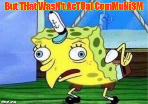 Mocking Spongebob | But THat WasN't AcTUal ComMuNiSM | image tagged in memes,mocking spongebob,communism | made w/ Imgflip meme maker