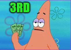 Patrick star three dollars | 3RD | image tagged in patrick star three dollars | made w/ Imgflip meme maker