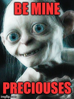 Smeagol Valentine | BE MINE PRECIOUSES | image tagged in memes,funny,dank,smeagol,valentine's day | made w/ Imgflip meme maker