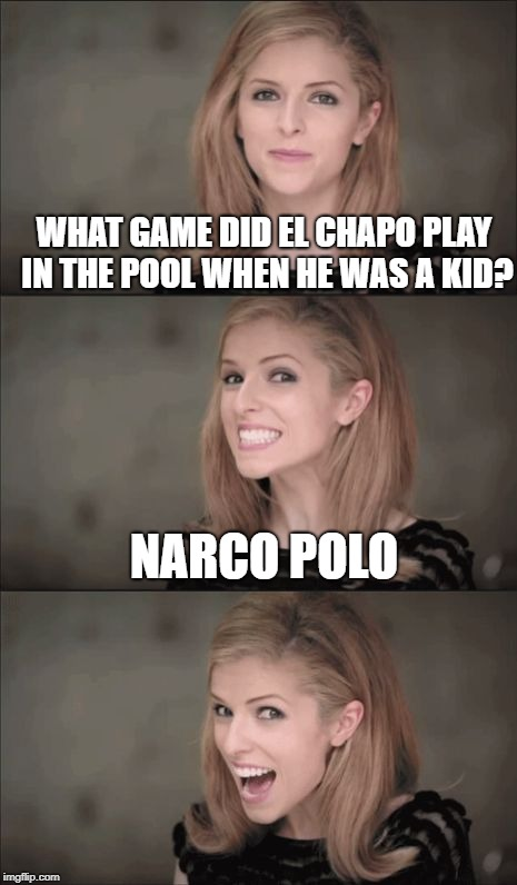 Bad Pun Anna Kendrick | WHAT GAME DID EL CHAPO PLAY IN THE POOL WHEN HE WAS A KID? NARCO POLO | image tagged in memes,bad pun anna kendrick | made w/ Imgflip meme maker