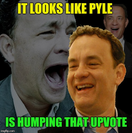 IT LOOKS LIKE PYLE IS HUMPING THAT UPVOTE | made w/ Imgflip meme maker