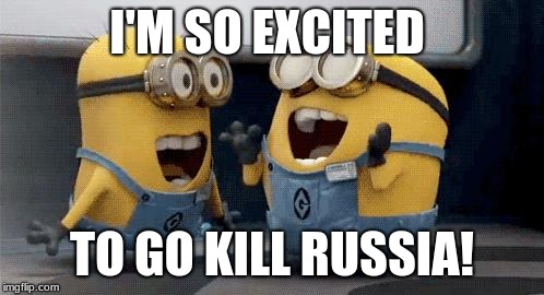 Excited Minions | I'M SO EXCITED TO GO KILL RUSSIA! | image tagged in memes,excited minions | made w/ Imgflip meme maker