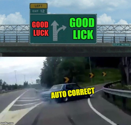 Left Exit 12 Off Ramp Meme | GOOD LUCK GOOD LICK AUTO CORRECT | image tagged in memes,left exit 12 off ramp | made w/ Imgflip meme maker