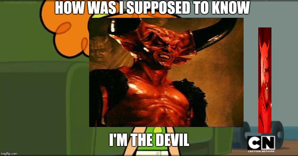 HOW WAS I SUPPOSED TO KNOW I'M THE DEVIL | made w/ Imgflip meme maker