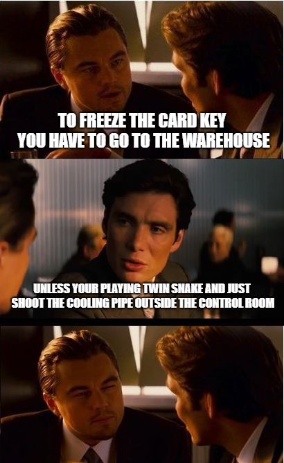 Difference between O.G. Metal Gear Players vs today's gamers | TO FREEZE THE CARD KEY YOU HAVE TO GO TO THE WAREHOUSE UNLESS YOUR PLAYING TWIN SNAKE AND JUST SHOOT THE COOLING PIPE OUTSIDE THE CONTROL RO | image tagged in memes,inception,metal gear solid,twin snakes | made w/ Imgflip meme maker