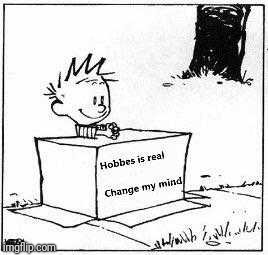 image tagged in calvin and hobbes,memes,change my mind | made w/ Imgflip meme maker