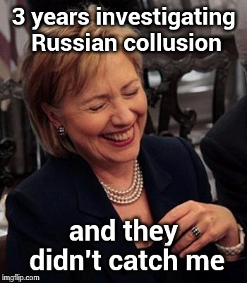 The New Hide and Seek Champion ! | 3 years investigating Russian collusion and they didn't catch me | image tagged in hillary lol,russian collusion,the queen,invisibility,democrats | made w/ Imgflip meme maker