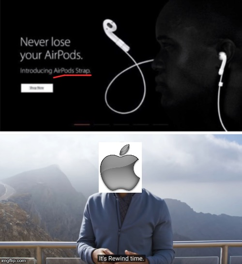 AirPod straps ehh... you mean like regular earbuds?!? | image tagged in it's rewind time,airpods,memes | made w/ Imgflip meme maker
