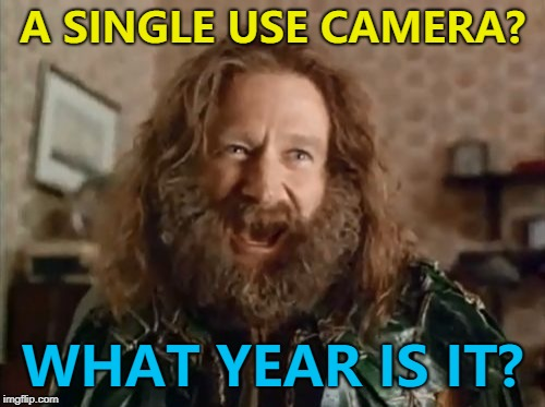 I saw some in a shop today... :) | A SINGLE USE CAMERA? WHAT YEAR IS IT? | image tagged in memes,what year is it,technology,camera,blast from the past | made w/ Imgflip meme maker