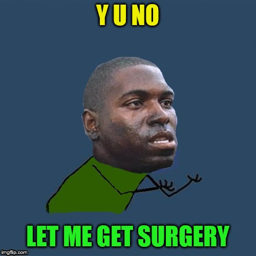 Y U NO LET ME GET SURGERY | made w/ Imgflip meme maker