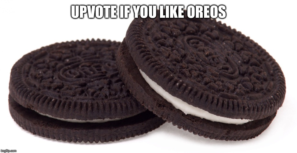 Oreos |  UPVOTE IF YOU LIKE OREOS | image tagged in oreos | made w/ Imgflip meme maker