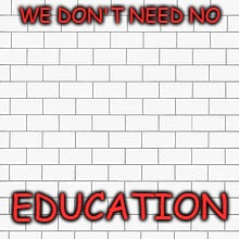pink floyd | WE DON'T NEED NO EDUCATION | image tagged in pink floyd | made w/ Imgflip meme maker