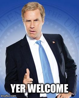 Will Ferrell - You're Welcome | YER WELCOME | image tagged in will ferrell - you're welcome | made w/ Imgflip meme maker