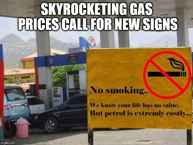 Smoke just to spite em | SKYROCKETING GAS PRICES CALL FOR NEW SIGNS | image tagged in smoking,gasoline,claybourne,funny signs,funny memes | made w/ Imgflip meme maker