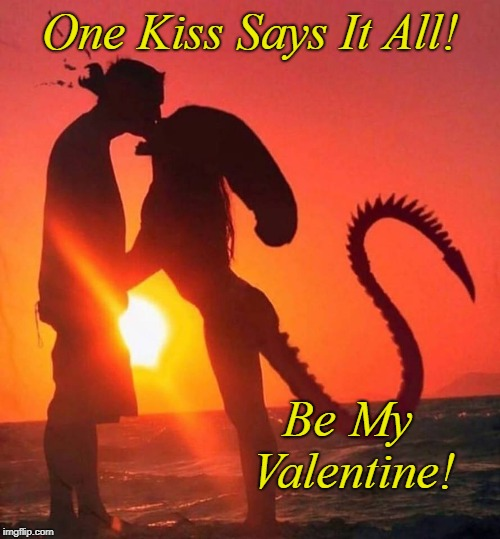 My Bloody Valentine | One Kiss Says It All! Be My Valentine! | image tagged in valentine's day,funny,holidays,sci-fi,aliens | made w/ Imgflip meme maker