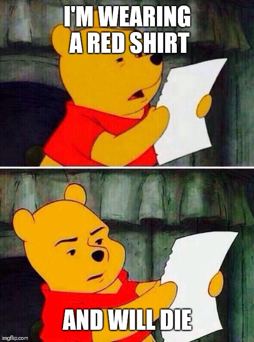 Pooh bear | I'M WEARING A RED SHIRT AND WILL DIE | image tagged in pooh bear | made w/ Imgflip meme maker