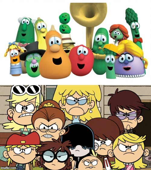Loud Sisters hate Veggie Tales(and so Do I) | image tagged in veggietales,the loud house,hate | made w/ Imgflip meme maker