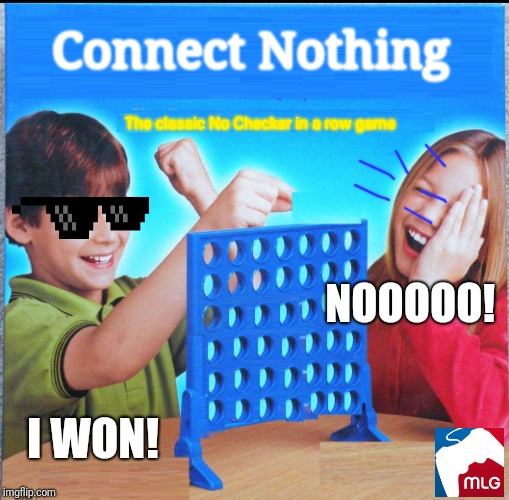 Connect Nothing | Connect Nothing The classic No Checker in a row game I WON! NOOOOO! | image tagged in blank connect four,nothing,connect four | made w/ Imgflip meme maker