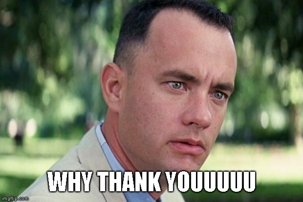 Forrest gump | WHY THANK YOUUUUU | image tagged in forrest gump | made w/ Imgflip meme maker