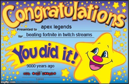 Happy Star Congratulations | apex legends beating fortnite in twitch streams 9000 years ago img user outcast | image tagged in memes,happy star congratulations | made w/ Imgflip meme maker