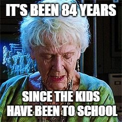 Snow Days | IT'S BEEN 84 YEARS SINCE THE KIDS HAVE BEEN TO SCHOOL | image tagged in it's been 84 years | made w/ Imgflip meme maker